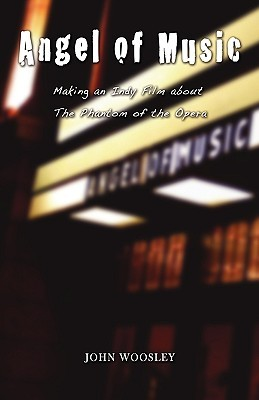 Angel of Music: Making an Independent Film about t...