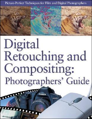 Digital Retouching And Compositing Photographer's Guide