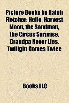 Picture Books by Ralph Fletcher (Study Guide): Hello, Harvest Moon, the Sandman, the Circus Surprise, Grandpa Never Lies, Twilight Comes Twice
