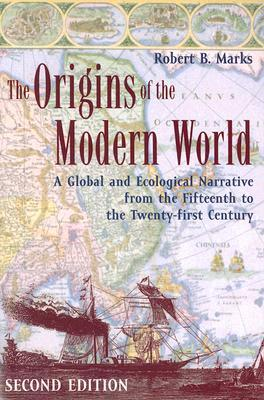 The origins of the modern world a global and ecological narrative the origins of the modern world a global and ecological narrative from the fifteenth to the twenty first century by robert b marks sciox Choice Image