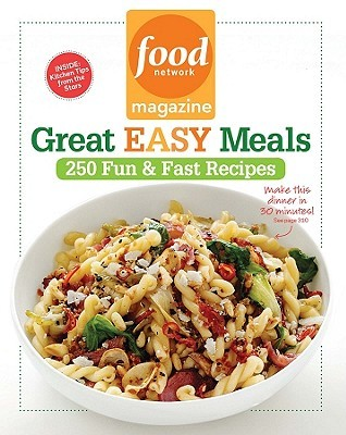 Food Network Magazine Great Easy Meals: 250 Delicious Recipes for the Whole Family