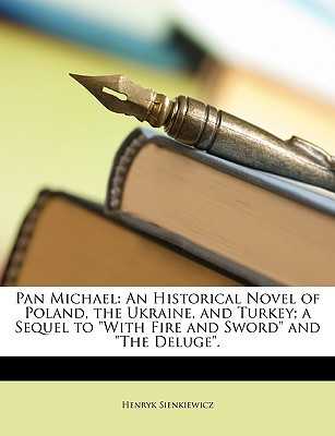 pan-michael-an-historical-novel-of-poland-the-ukraine-and-turkey-a-sequel-to-with-fire-and-sword-and-the-deluge