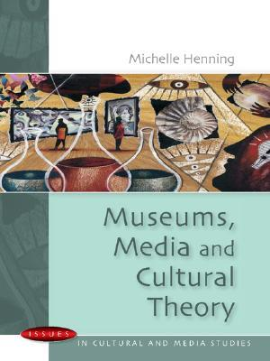 Museums, Media and Cultural Theory by Michelle Henning