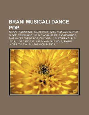 Brani Musicali Dance Pop: Singoli Dance Pop, Poker Face, Born This Way, on the Floor, Telephone, Hold It Against Me, Bad Romance, S&m