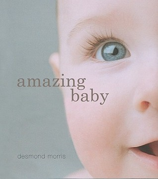 Amazing Baby by Desmond Morris