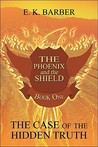 The Phoenix and the Shield: Book One: The Case of the Hidden Truth