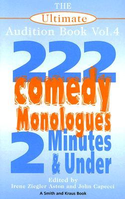 The Ultimate Audition Book, Volume 4: 222 Comedy Monologues, 2 Minutes & Under (Monologue Audition)
