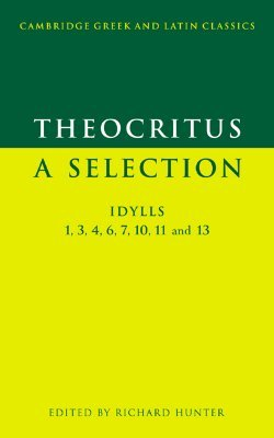 Theocritus: A Selection: Idylls 1, 3, 4, 6, 7, 10, 11 and 13