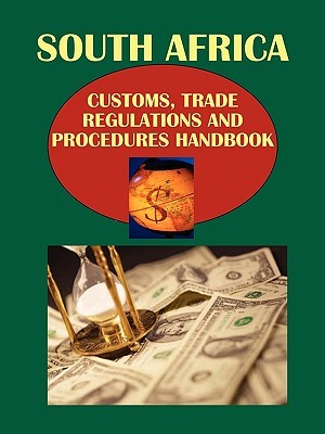 South Africa Customs, Trade Regulations and Procedures Handbook Volume 1 Strategic and Practical Information