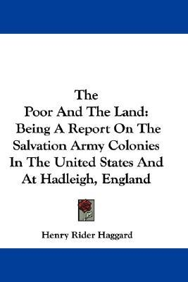 The Poor and the Land: Being a Report on the Salvation Army Colonies in the United States and at Hadleigh, England