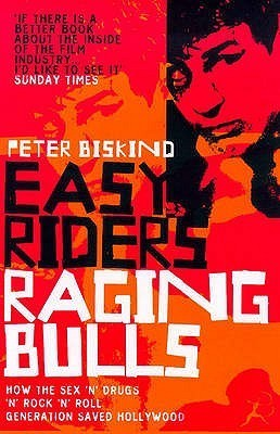 Easy Riders, Raging Bulls: How the Sex-Drugs-And-Rock-'N'-Roll Generation Saved Hollywood