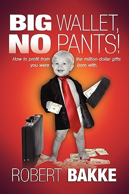 Big Wallet, No Pants!: What every young person should know, and most adults have forgotten, about their minds, their money and driving bright red Ferraris.