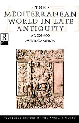The Mediterranean World in Late Antiquity AD 395-600 by Averil Cameron