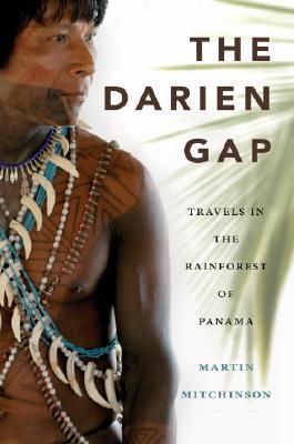 The Darien Gap: Travels in the Rainforest of Panama