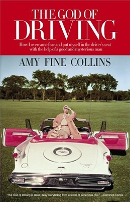 The God of Driving: How I Overcame Fear and Put Myself in the Driver's Seat (with the Help of a Good and Mysterious Man)