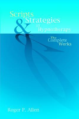 Scripts and Strategies in Hypnotherapy: The Complete Works 978-1904424215 DJVU PDF por Roger P. Allen