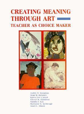 Creating Meaning Through Art: Teacher as Choice Maker