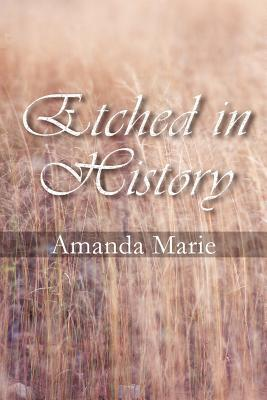 Etched in History by Amanda Marie