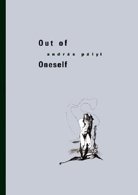 Out of Oneself by Andras Palyi