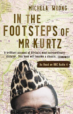 Ebook In the Footsteps of Mr Kurtz by Michela Wrong DOC!