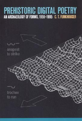 Prehistoric Digital Poetry: An Archaeology of Forms, 1959-1995