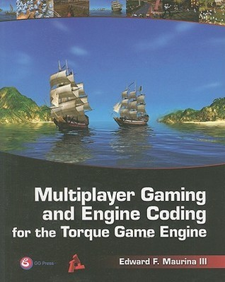 Multiplayer Gaming and Engine Coding for the Torque Game Engine: A GarageGames Book [With CDROM]