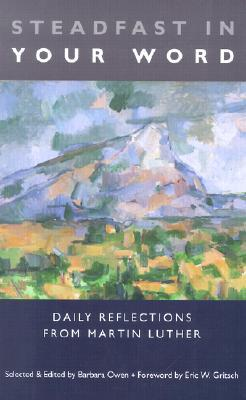 Steadfast In Your Word: Daily Reflections From Martin Luther