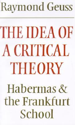 The Idea of a Critical Theory: Habermas and the Frankfurt School