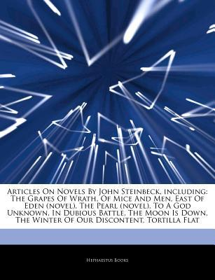 Articles on Novels by John Steinbeck, Including: The Grapes of Wrath, of Mice and Men, East of Eden (Novel), the Pearl (Novel), to a God Unknown, in Dubious Battle, the Moon Is Down, the Winter of Our Discontent, Tortilla Flat