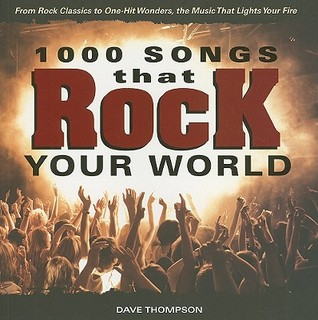 1000 Songs That Rock Your World: From Rock Classics to One-Hit Wonders, the Music That Lights Your Fire EPUB
