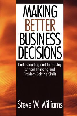 Making Better Business Decisions: Understanding and Improving Critical Thinking and Problem-Solving Skills