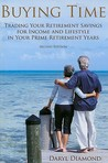 Buying Time: Trading Your Retirement Savings for Income and Lifestyle in Your Prime Retirement Years
