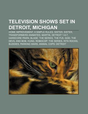 Television Shows Set in Detroit, Michigan: Home Improvement, 8 Simple Rules, Sister, Sister, Transformers Animated, Martin, Detroit 1-8-7
