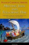 Meeting Jesus And Following Him by Francis Cardinal Arinze