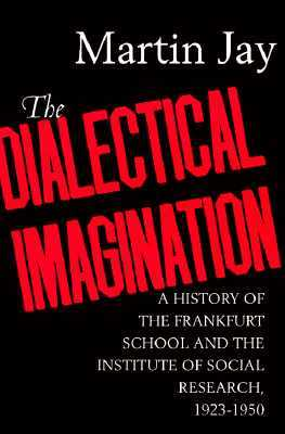The Dialectical Imagination: A History of the Frankfurt School & the Institute of Social Research, 1923-50