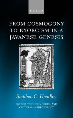 From Cosmogony to Exorcism in a Javanese...