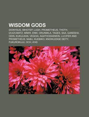 Wisdom Gods: Dionysus, Imhotep, Lugh, Prometheus, Thoth, Q'Uq'umatz, Mimir, Enki, Orunmila, Tages, SAA, Ganesha, Odin, Kukulkan, Vegoia