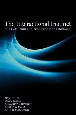 The Interactional Instinct: The Evolution and Acquisition of Language