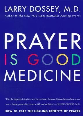 Prayer Is Good Medicine by Larry Dossey