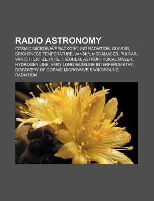 Radio Astronomy: Cosmic Microwave Background Radiation, Quasar, Brightness Temperature, Jansky, Megamaser, Pulsar, Van Cittert-Zernike