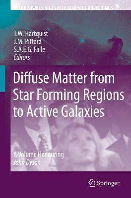 Diffuse Matter from Star Forming Regions to Active Galaxies: A Volume Honouring John Dyson