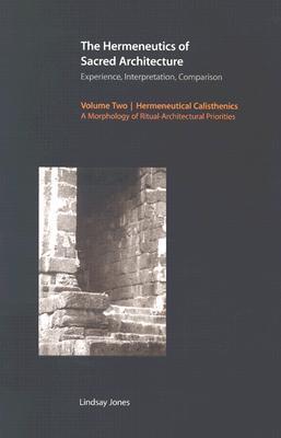 The Hermeneutics of Sacred Architecture: Experience, Interpretation, Comparison, Volume 2: Hermeneutical Calisthenics: A Morphology of Ritual-Architectural Priorities