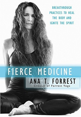 Fierce Medicine by Ana T. Forrest