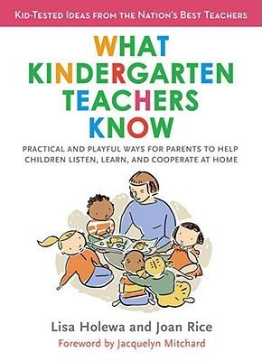 What Kindergarten Teachers Know by Lisa Holewa