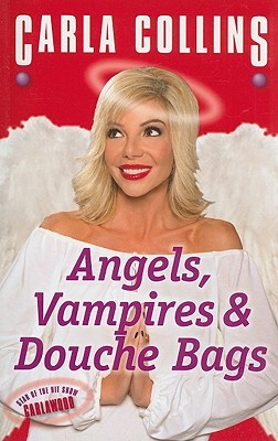 Angels, Vampires & Douche Bags by Carla Collins