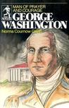 George Washington, Man of Courage and Prayer by Norma Cournow Camp