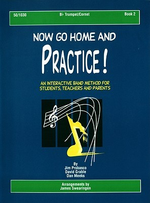 Now Go Home and Practice Book 2 Trumpet Cornet: Band Method for Students, Teachers & Parents