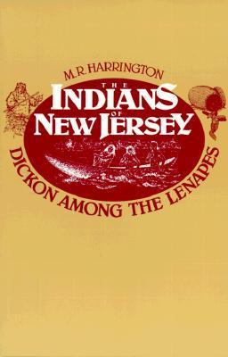 The Indians of New Jersey by Mark Raymond Harrington