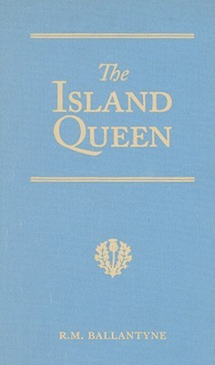 The Island Queen: Dethroned by Fire and Water: A Tale of the Southern Hemisphere