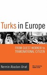Turks in Europe: From Guest Worker to Transnational Citizen